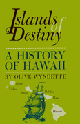 Islands of Destiny: A History of Hawaii