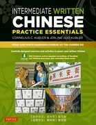 Intermediate Written Chinese Practice Essentials: Read and Write Mandarin Chinese As the Chinese Do (Downloadable Audio and Material Included)
