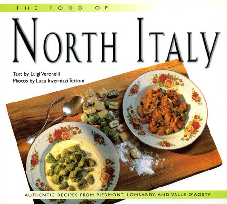 The Food of North Italy: Authentic Recipes from Piedmont, Lombardy, and Valle d'Aosta