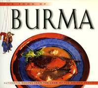 The Food of Burma: Authentic Recipes from the Land of the Golden Pagodas