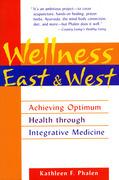Wellness East & West: Achieving Optimum Health through Integrative Medicine
