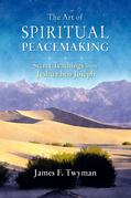 The Art of Spiritual Peacemaking: Secret Teachings from Jeshua ben Joseph