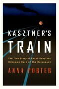 Kasztner's Train: The True Story of Rezso Kasztner, Unknown Hero of the Holocaust