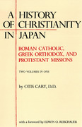 A History of Christianity in Japan: Roman Catholic, Greek Orthodox, and Protestant Missions