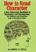 How to Read Character: A New Illustrated Handbook of Phrenology and Physiognomy for Students and Examiners with a Descriptive Chart
