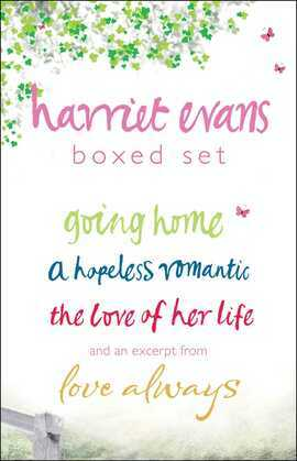 Harriet Evans Boxed Set: Going Home, a Hopeless Romantic, the Love of Her Life, and an Excerpt from Love Always