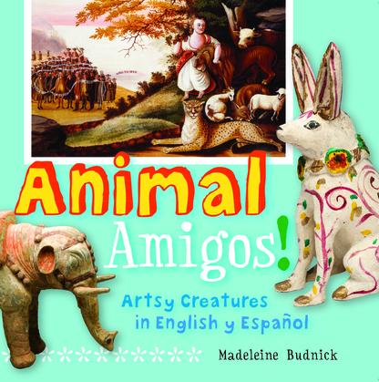 Animal Amigos!: Artsy Creatures in English y Espanol