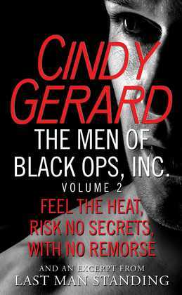 The Men of Black Ops, Inc., Volume 2: Feel the Heat, Risk No Secrets, With No Remorse, with an excerpt from Last Man Standing