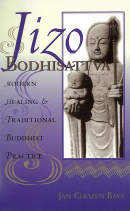 Jizo Bodhisattva: Modern Healing & Traditional Buddhist Practice