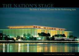 The Nation's Stage: The John F. Kennedy Center for the Performing Arts