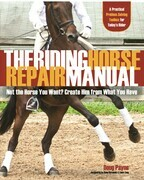 The Riding Horse Repair Manual: Not the Horse You Want? Create Him from What You Have
