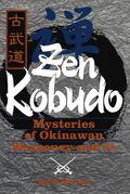 Zen Kobudo: Mysteries of Okinawan Weaponry and Te
