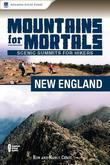 Mountains for Mortals: New England: Scenic Summits for Hikers