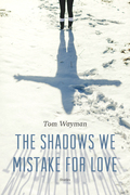 The Shadows We Mistake for Love: Stories
