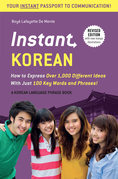 Instant Korean: How to Express Over 1,000 Different Ideas with Just 100 Key Words and Phrases! (A Korean Language Phrasebook)
