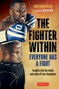 The Fighter Within: Everyone Has A Fight-Insights into the Minds and Souls of True Champions