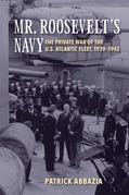 Mr. Roosevelt's Navy: The Private War of the U.S. Atlantic Fleet, 1939-1942