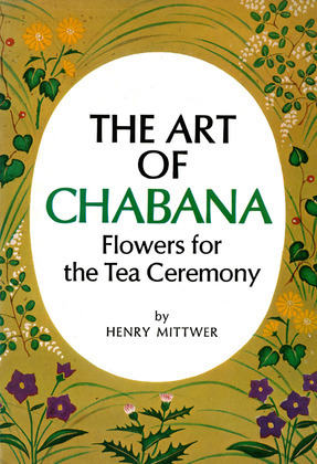 The Art of Chabana: Flowers for the Tea Ceremony