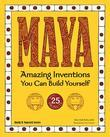 MAYA: Amazing Inventions You Can Build Yourself