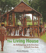 The Living House: An Anthropology of Architecture in South-East Asia