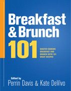 Breakfast & Brunch 101: Master Breakfast and Brunch with 101 Great Recipes