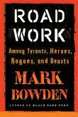 Road Work: Among Tyrants, Heroes, Rogues, and Beasts