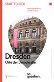 Dresden Stadtführer: Orte der Demokratie so gesehen.