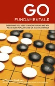 Go Fundamentals: Everything You Need to Know to Play and Win Asian's Most Popular Game of Martial Strategy