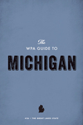 The WPA Guide to Michigan: The Great Lakes State