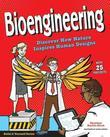 Bioengineering: Discover How Nature Inspires Human Designs With 25 Projects
