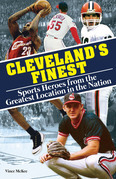 Cleveland's Finest: Sports Heroes From the Greatest Location in the Nation