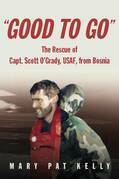 Good to Go: The Rescue of Capt. Scott O'Grady, USAF, from Bosnia
