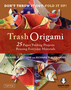 Trash Origami: 25 Paper Folding Projects Reusing Everyday Materials (Full-Color Book & Downloadable Instructional Media)