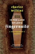 In the Land of Long Fingernails: A Gravedigger's Memoir