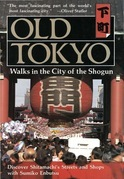 Old Tokyo: Walks in the City of the Shogun