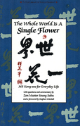 The Whole World is a Single Flower: 365 Kong-ans for Everyday Life with Questions and Commentary by Zen Master Seung Sahn and a Forword