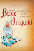 Bible Origami: Paper-Folding Fun for the Whole Family!