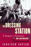 The Dressing Station: A Surgeon's Chronicle of War and Medicine