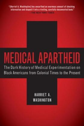 Medical Apartheid: The Dark History of Medical Experimentation on Black Americans from ColonialTimes to the Present