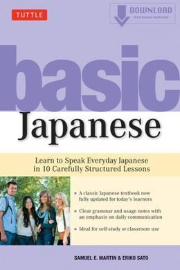 Basic Japanese: Learn to Speak Everyday Japanese in 10 Carefully Structured Lessons (MP3 Audio Included)
