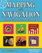 Mapping and Navigation: Explore the History and Science of Finding Your Way with 20 Projects