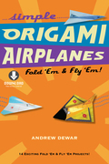 Simple Origami Airplanes: Fold 'Em & Fly 'Em! [Downloadable Material Included]