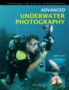 Advanced Underwater Photography: Techniques for Digital Photographers