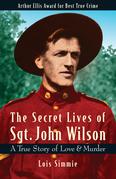 The Secret Lives of Sgt. John Wilson: A True Story of Love & Murder