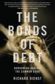 The Bonds of Debt: Borrowing Against the Common Good