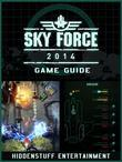 Sky Force 2014 Game Guide Unofficial