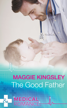 The Good Father (Mills & Boon Medical) (The Baby Doctors, Book 4)