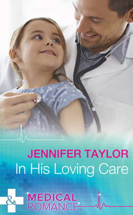 In His Loving Care (Mills & Boon Medical) (Bachelor Dads, Book 5)