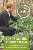 Tastes: Lunch Salads with Matt Wilkinson: A Recipe Sampler from Mr. Wilkinson's Well-Dressed Salads