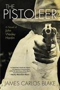 The Pistoleer: A Novel of John Wesley Hardin